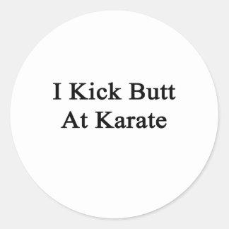 I Kick Butt At Karate Classic Round Sticker