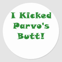 I Kicked Parvos Butt Classic Round Sticker