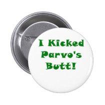I Kicked Parvos Butt Pinback Button