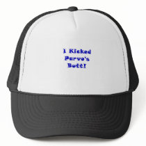 I Kicked Parvos Butt Trucker Hat