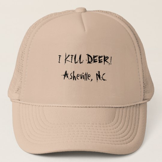 I KILL DEER! Asheville, N.C. Trucker Hat