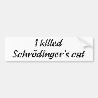 I Killed Schrödinger's Cat Bumper Sticker