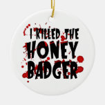 I Killed the Honey Badger Ornaments