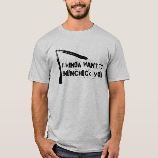 """I Kinda Want to Nunchuck You"" T-Shirt"