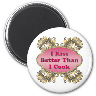 I Kiss Better Than I Cook 2 Inch Round Magnet