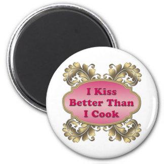 I Kiss Better Than I Cook Magnet