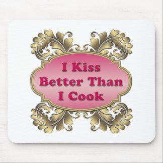 I Kiss Better Than I Cook Mouse Pad