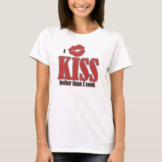 I Kiss Better Than I Cook-White Bkgrd  Recommended T-Shirt