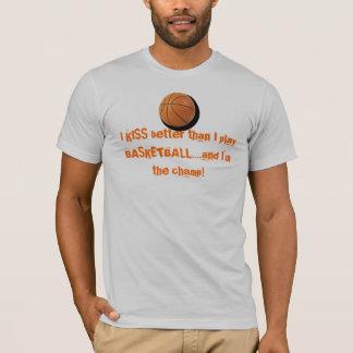 I KISS better than I play BASKETBALL....and ... T-Shirt
