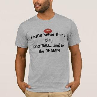 I KISS better than I play FOOTBALL...and I'm... T-Shirt