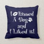 I Kissed A Dog Throw Pillows