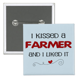 I kissed a Farmer and I Liked It Pinback Buttons