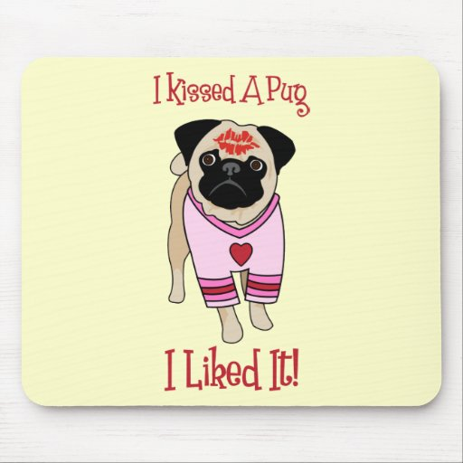 I Kissed A Pug Tees and Gifts Mouse Pad