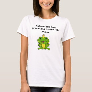 I kissed the frog prince and turned int... T-Shirt