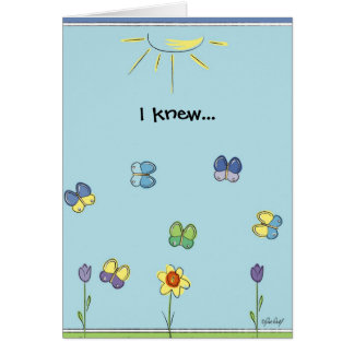 I Knew...I loved you, even before I met you. Card