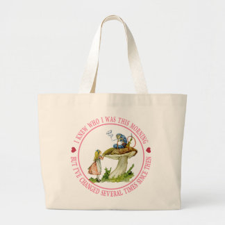 I knew who I was this morning, but I've changed Large Tote Bag
