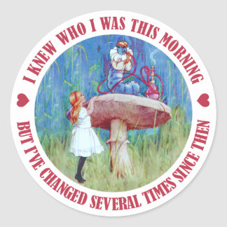 I Knew Who I Was This Mornng But I've Changed Classic Round Sticker