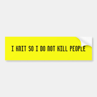 I knit so i do not kill people bumper sticker