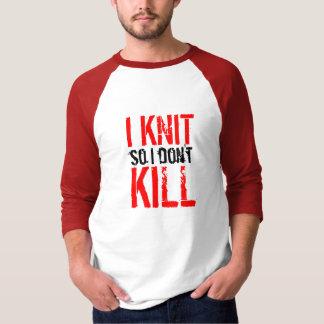 I Knit So I Don't Kill 3/4 sleeve t-shirt
