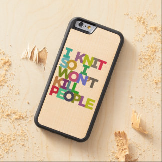 I Knit So I Won't Kill People Carved Maple iPhone 6 Bumper Case