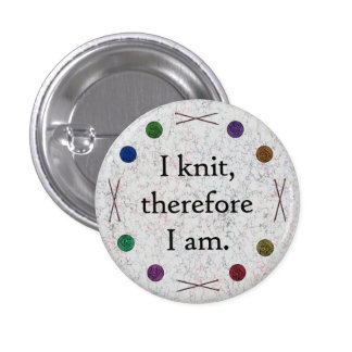 I knit, therefore I am. Pin