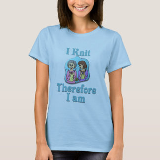 I Knit Therefore I Am T-Shirt