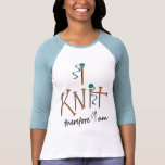 I Knit Therefore I Am With Knitting Needles & Yarn Tee Shirts