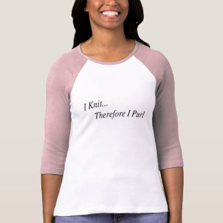 I knit therefore I purl shirt