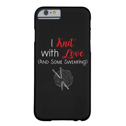 I Knit With Love (And Some Swearing) Barely There iPhone 6 Case