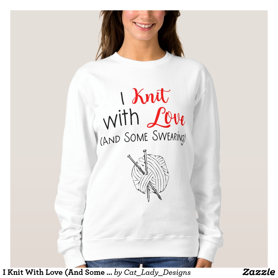 I Knit With Love (And Some Swearing) Sweatshirt - Creative Long-Sleeve Fashion Shirt Designs