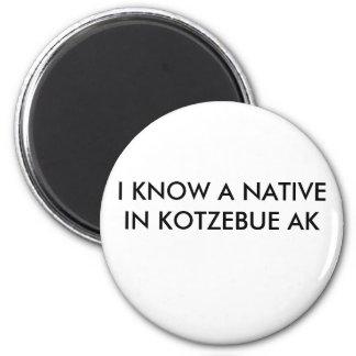 I KNOW A NATIVEIN KOTZEBUE AK 2 INCH ROUND MAGNET