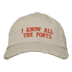 I Know All The Fonts Embroidered Baseball Hat at Zazzle