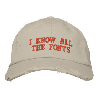 I KNOW ALL THE FONTS EMBROIDERED BASEBALL HAT