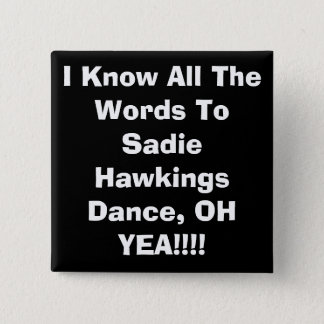 I Know All The Words To Sadie HawkingsDance, OH... Pinback Button