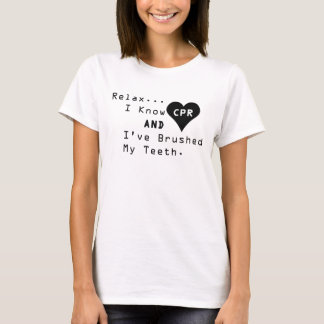 I Know CPR And I've Brushed My Teeth T-Shirt
