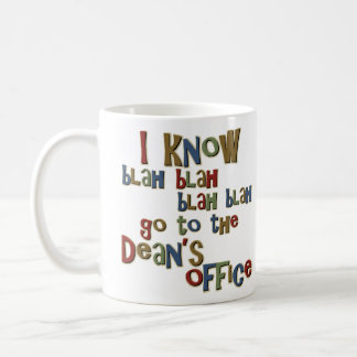I Know Go to the Deans Office Classic White Coffee Mug