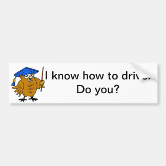 I know how to drive. Do you? Bumper Sticker
