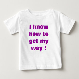 I know how to get my way ! baby T-Shirt