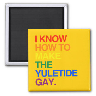 I KNOW HOW TO MAKE THE YULE TIDE GAY FRIDGE MAGNET