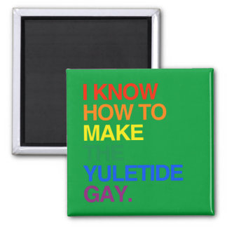 I KNOW HOW TO MAKE THE YULE TIDE GAY REFRIGERATOR MAGNETS