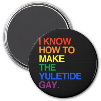 I KNOW HOW TO MAKE THE YULE TIDE GAY MAGNET