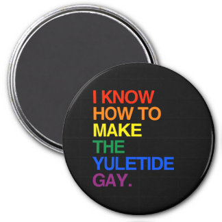 I KNOW HOW TO MAKE THE YULE TIDE GAY FRIDGE MAGNETS