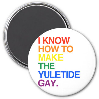I KNOW HOW TO MAKE THE YULE TIDE GAY - png Magnets
