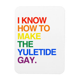 I KNOW HOW TO MAKE THE YULE TIDE GAY - png Flexible Magnet