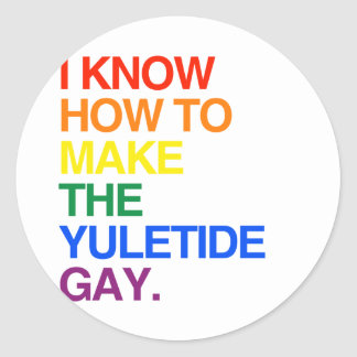 I KNOW HOW TO MAKE THE YULE TIDE GAY -.png Classic Round Sticker