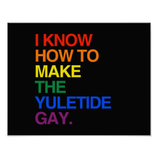 I KNOW HOW TO MAKE THE YULE TIDE GAY POSTERS