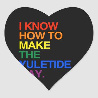 I KNOW HOW TO MAKE THE YULE TIDE GAY HEART STICKER