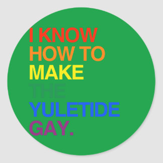 I KNOW HOW TO MAKE THE YULE TIDE GAY CLASSIC ROUND STICKER