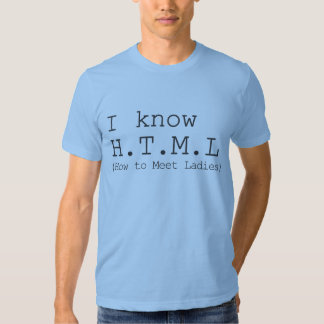 I Know HTML (How To Meet Ladies) T Shirt