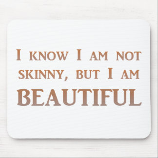 I know I am not skinny Mouse Pad